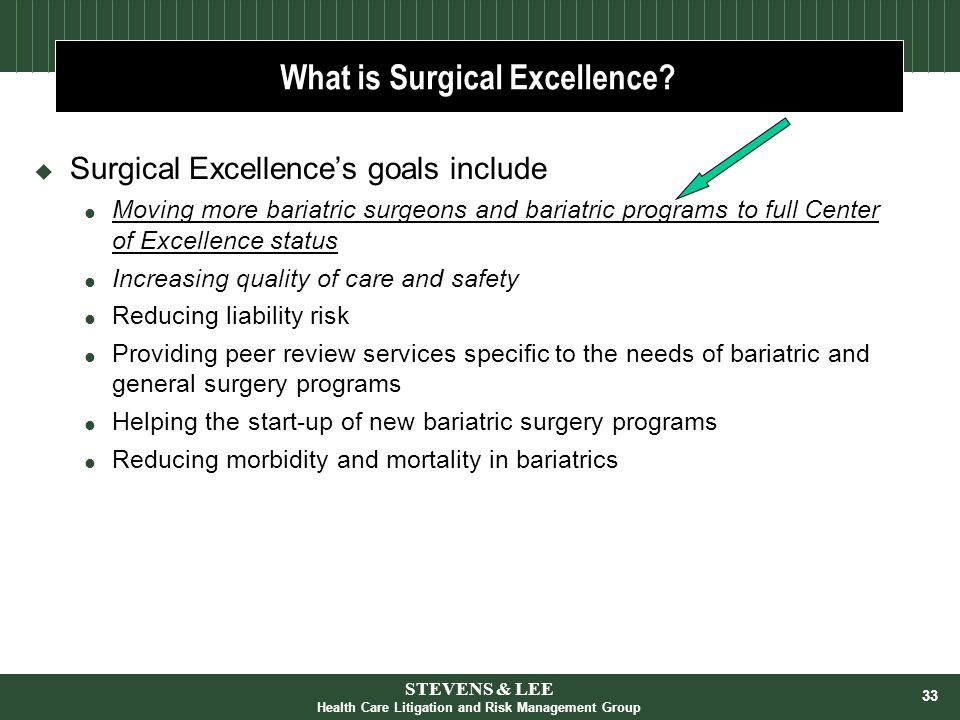 33 What is Surgical Excellence?  Surgical Excellence's goals include  Moving more bariatric surgeons and bariatric programs to full Center of Excell
