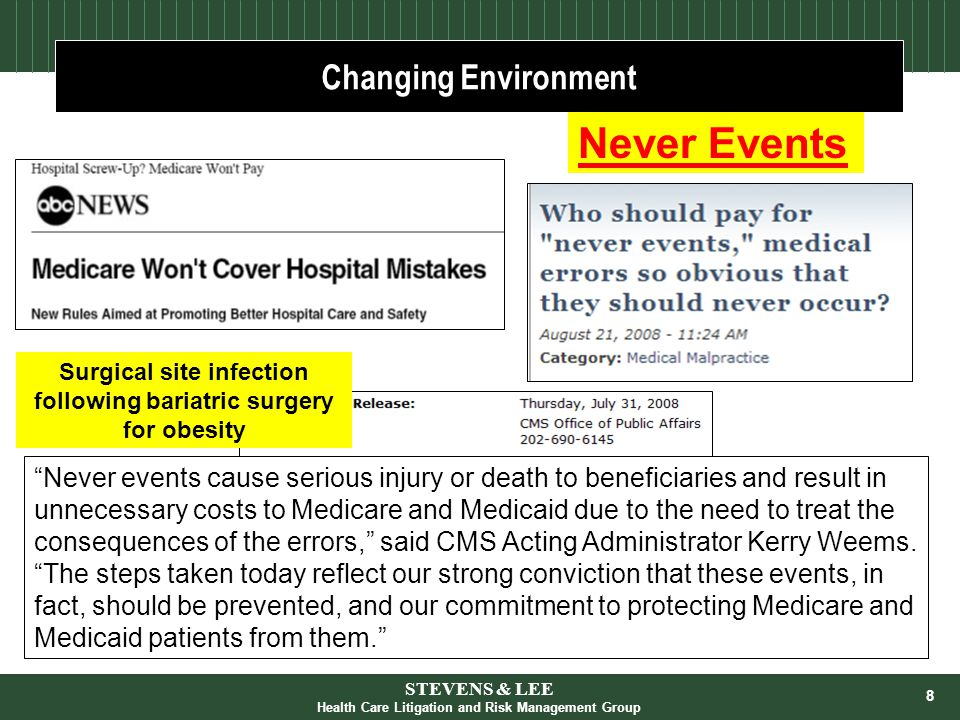"8 Changing Environment Never Events ""Never events cause serious injury or death to beneficiaries and result in unnecessary costs to Medicare and Medic"