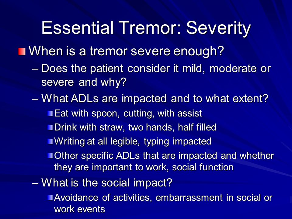 Essential Tremor: Severity When is a tremor severe enough.