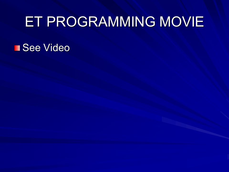 ET PROGRAMMING MOVIE See Video