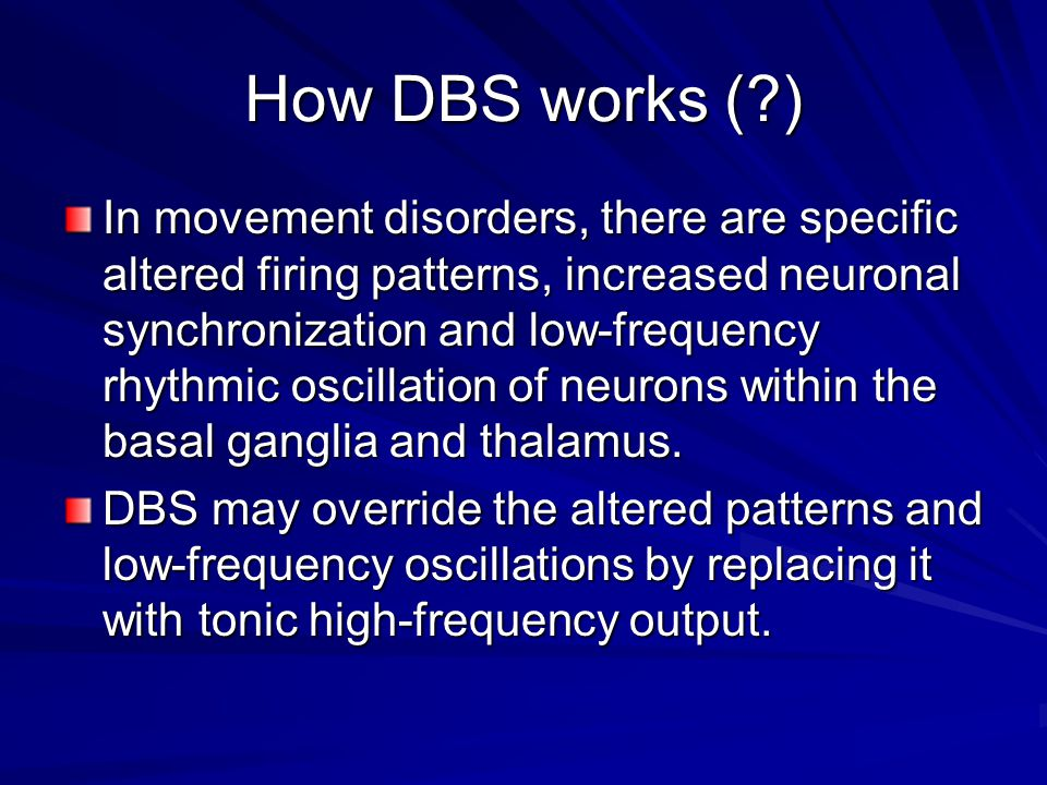 How DBS really works… Regardless of how DBS theoretically works, it only ACTUALLY works when a well positioned lead in a well selected patient is well programmed.