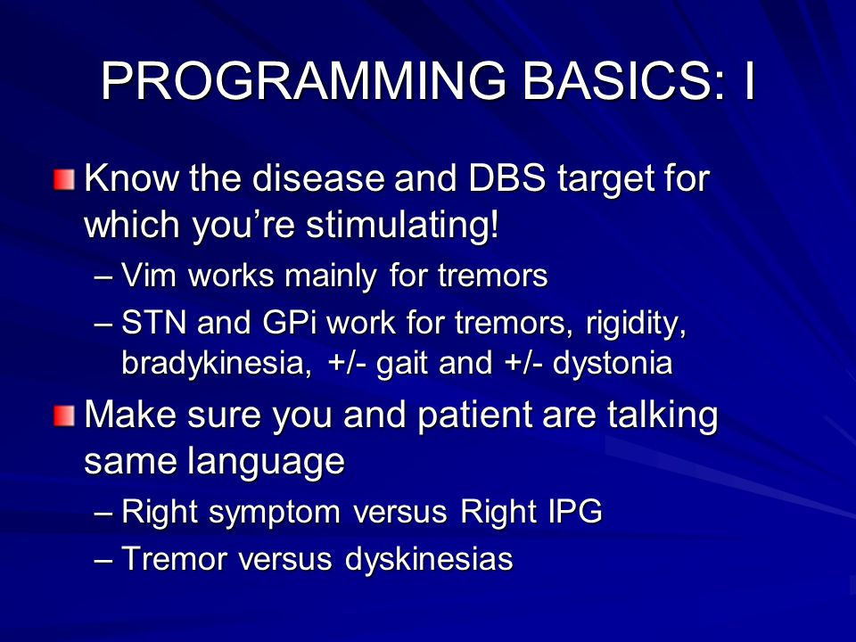 PROGRAMMING BASICS: I Know the disease and DBS target for which you're stimulating.