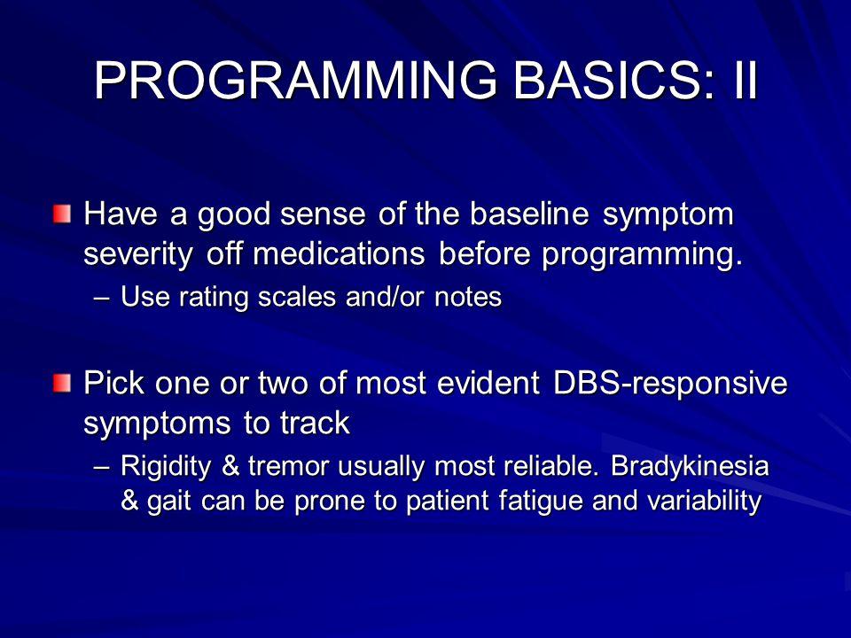 PROGRAMMING BASICS: II Have a good sense of the baseline symptom severity off medications before programming.