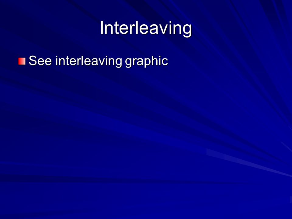 Interleaving See interleaving graphic