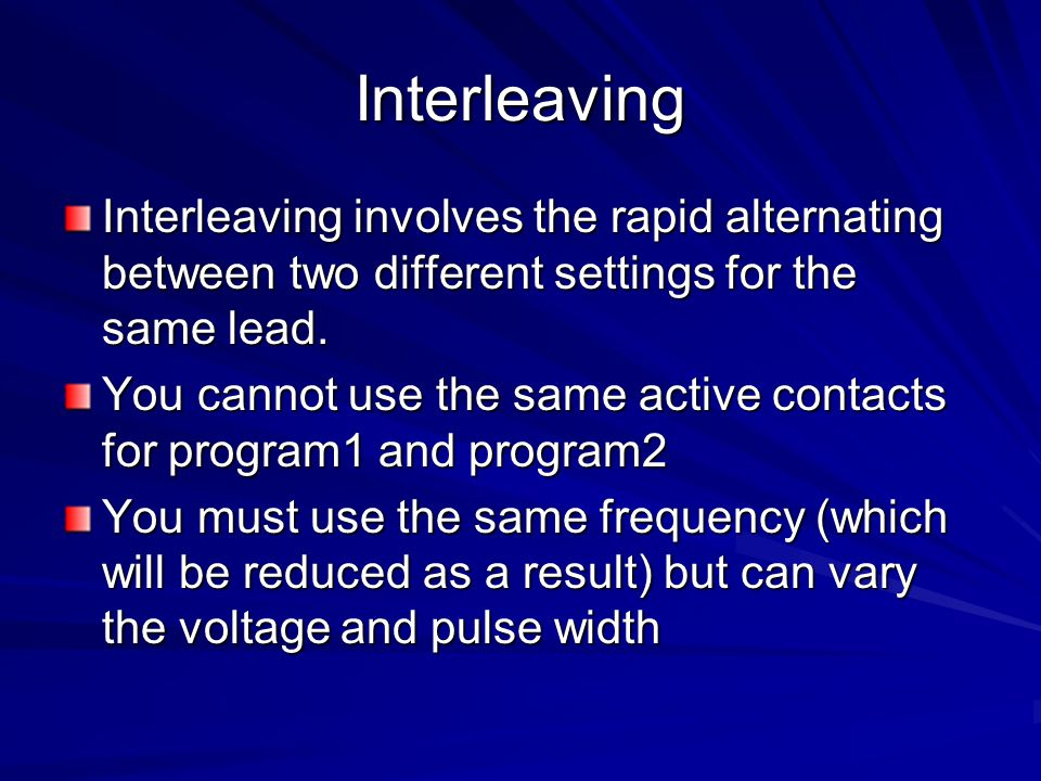 Interleaving Interleaving involves the rapid alternating between two different settings for the same lead.