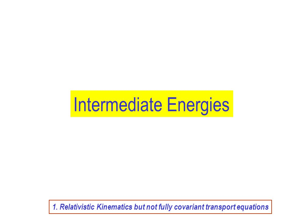 Intermediate Energies 1. Relativistic Kinematics but not fully covariant transport equations