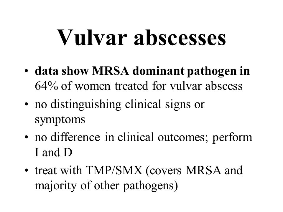 Vulvar abscesses data show MRSA dominant pathogen in 64% of women treated for vulvar abscess no distinguishing clinical signs or symptoms no differenc