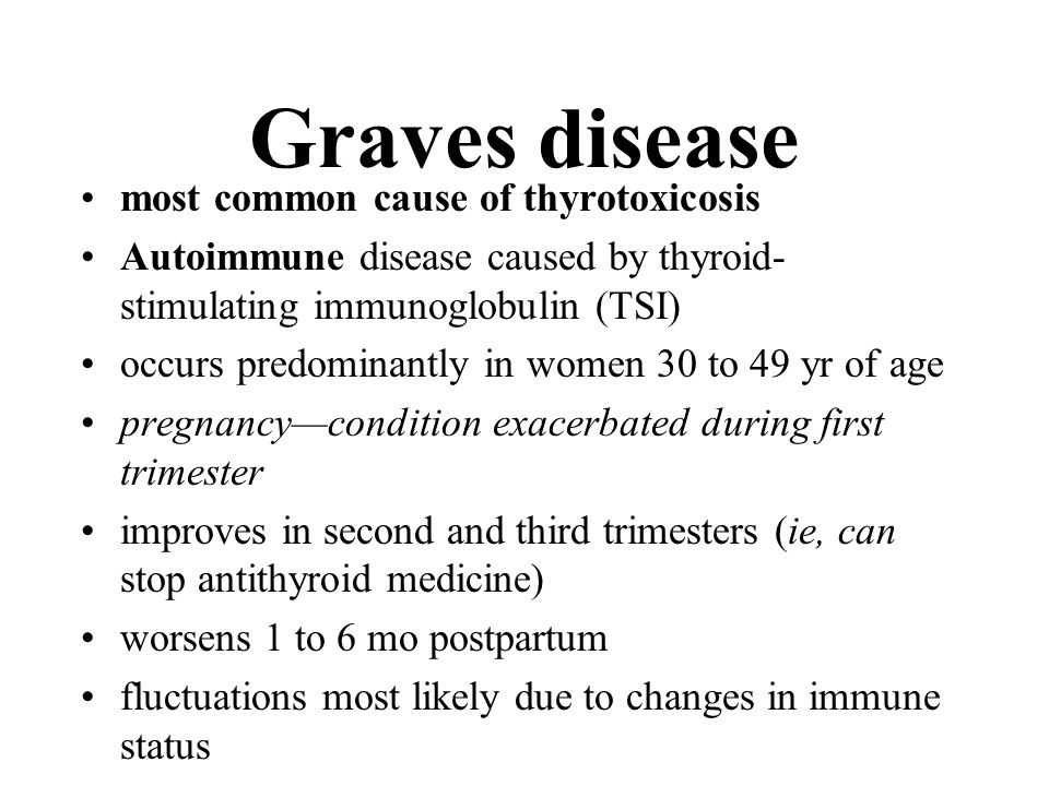 Graves disease most common cause of thyrotoxicosis Autoimmune disease caused by thyroid- stimulating immunoglobulin (TSI) occurs predominantly in wome