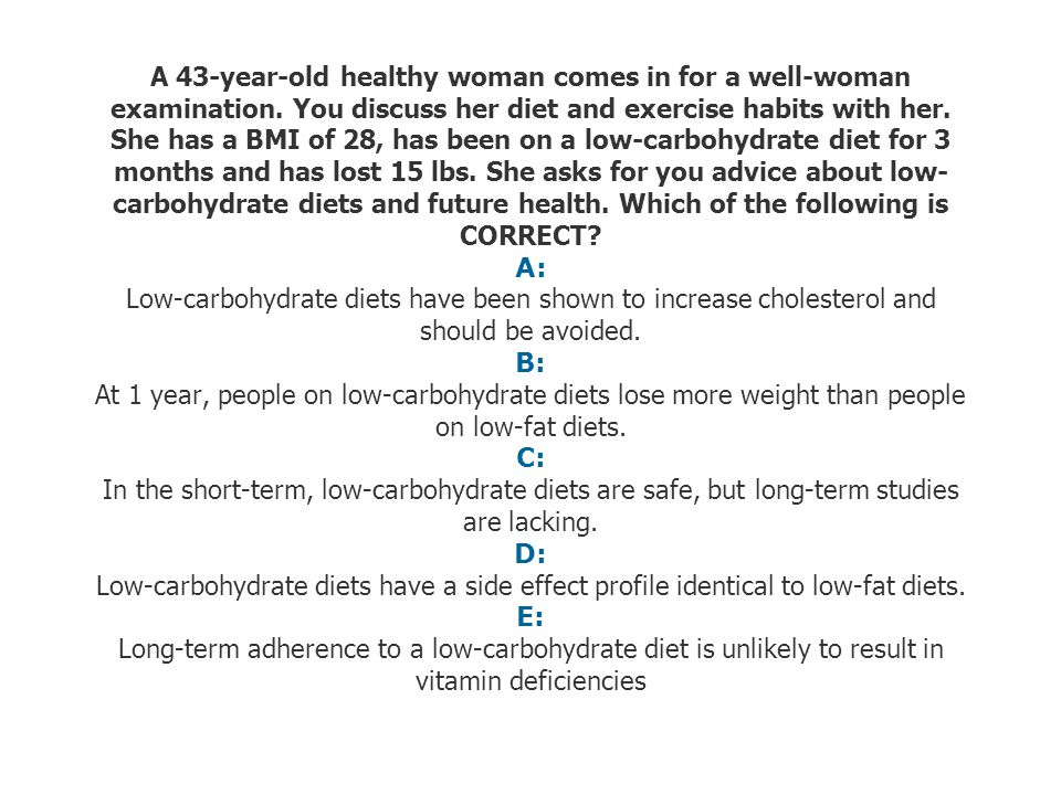 A 43-year-old healthy woman comes in for a well-woman examination. You discuss her diet and exercise habits with her. She has a BMI of 28, has been on