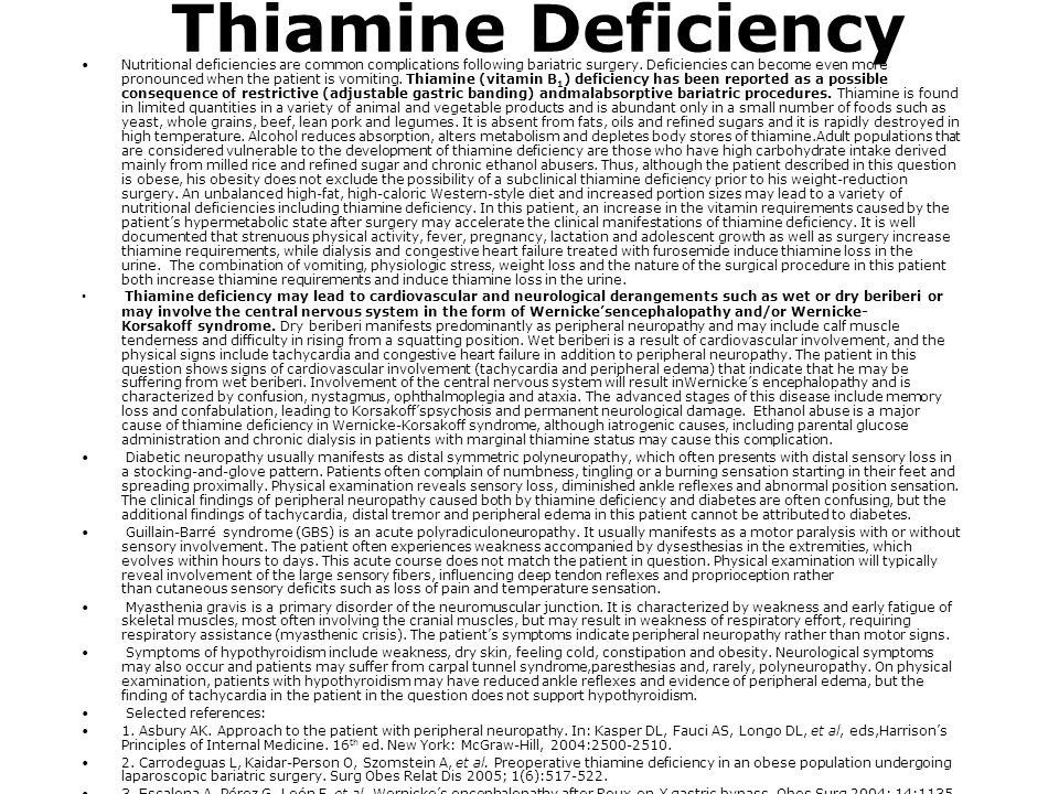 Thiamine Deficiency Nutritional deficiencies are common complications following bariatric surgery. Deficiencies can become even more pronounced when t