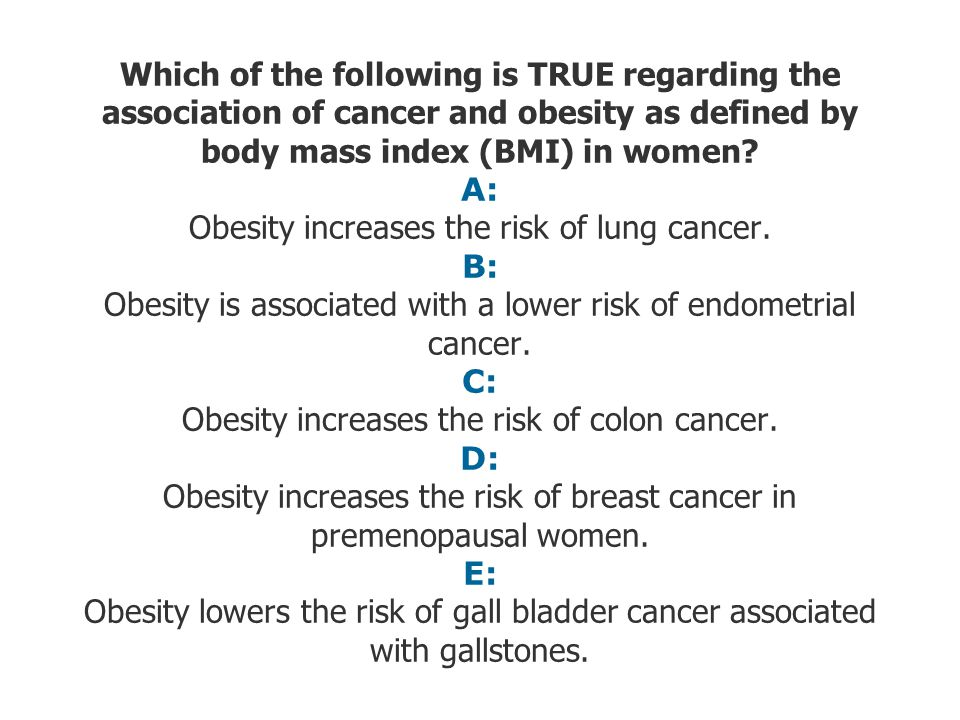Which of the following is TRUE regarding the association of cancer and obesity as defined by body mass index (BMI) in women? A: Obesity increases the