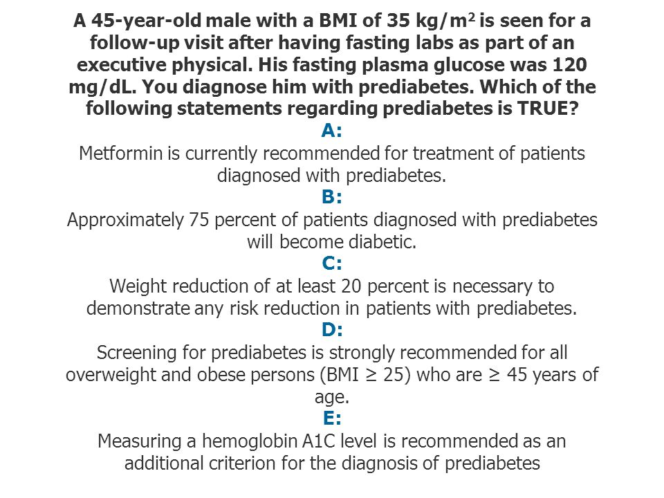 A 45-year-old male with a BMI of 35 kg/m 2 is seen for a follow-up visit after having fasting labs as part of an executive physical. His fasting plasm