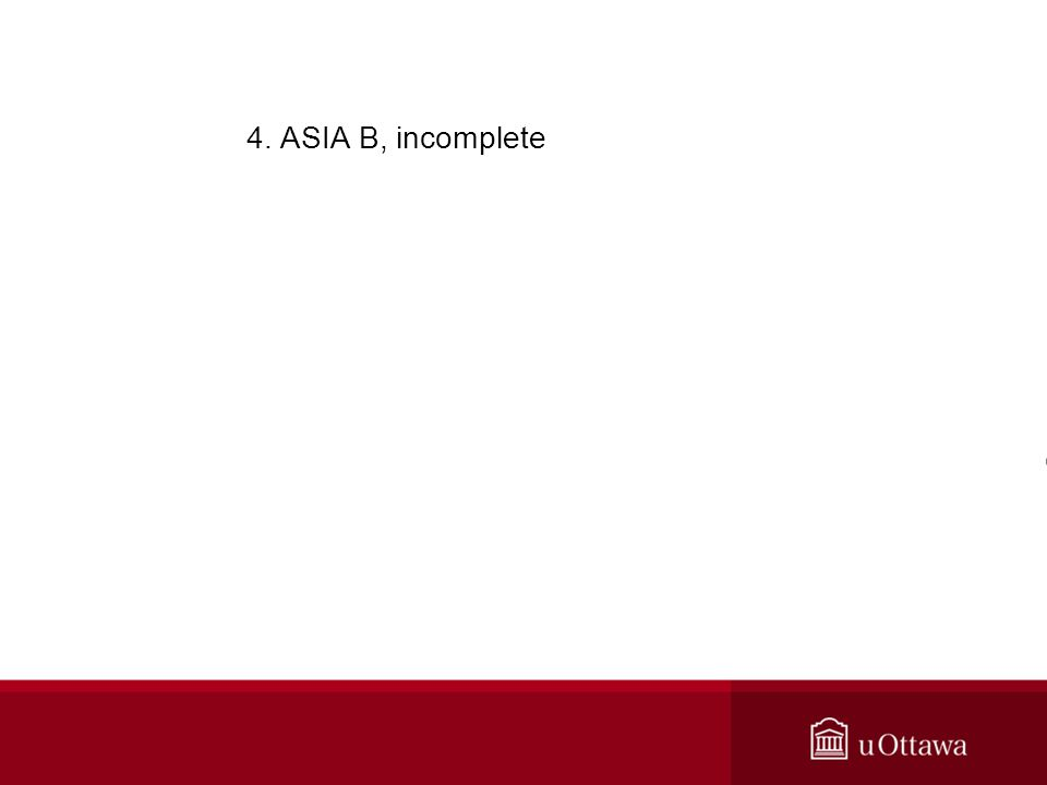 4. ASIA B, incomplete