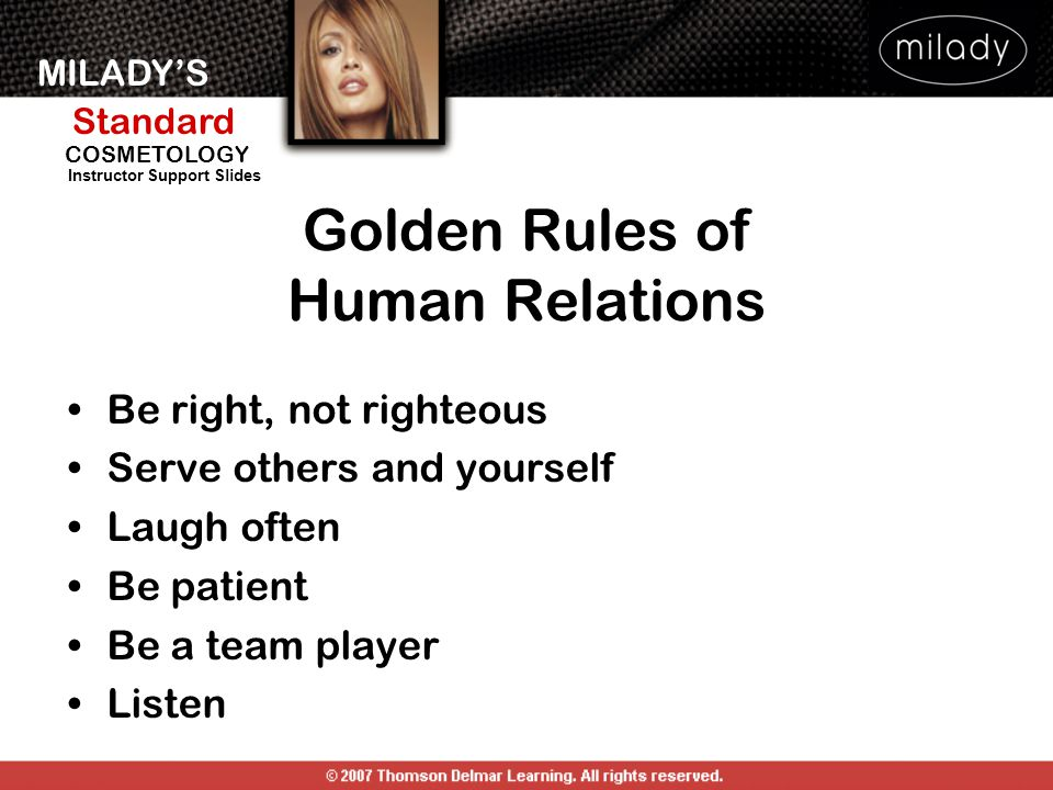 MILADY'S Standard Instructor Support Slides COSMETOLOGY Be right, not righteous Serve others and yourself Laugh often Be patient Be a team player List