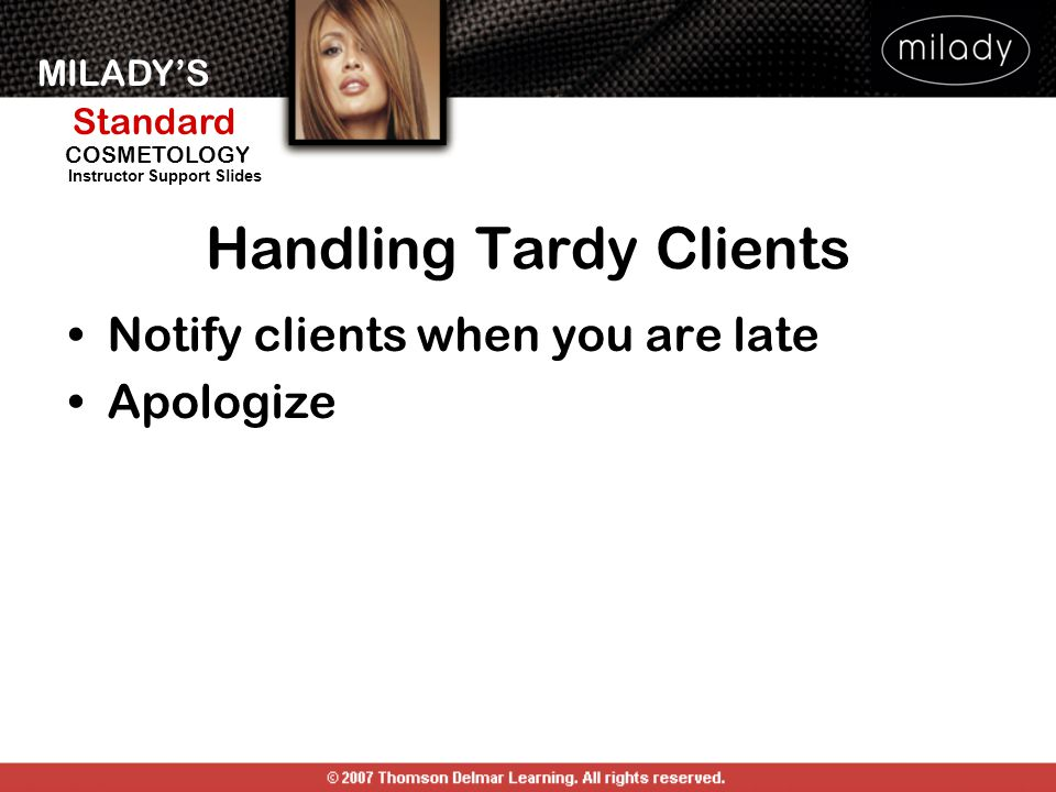MILADY'S Standard Instructor Support Slides COSMETOLOGY Handling Tardy Clients Notify clients when you are late Apologize
