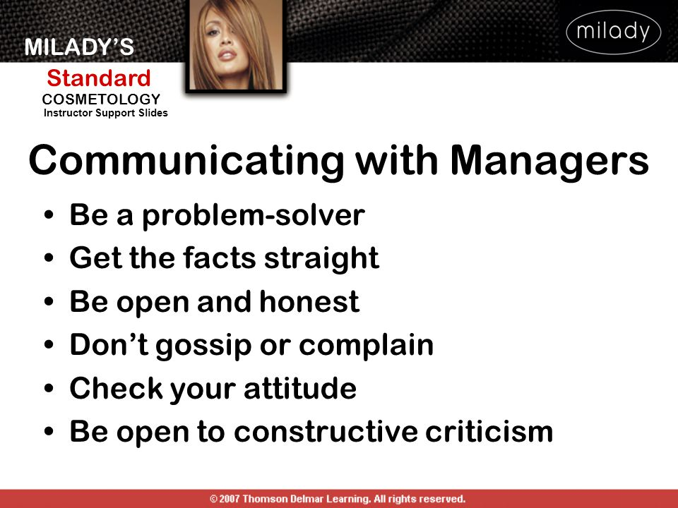 MILADY'S Standard Instructor Support Slides COSMETOLOGY Communicating with Managers Be a problem-solver Get the facts straight Be open and honest Don'