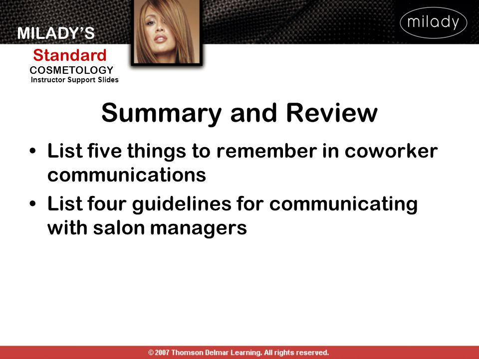 MILADY'S Standard Instructor Support Slides COSMETOLOGY List five things to remember in coworker communications List four guidelines for communicating