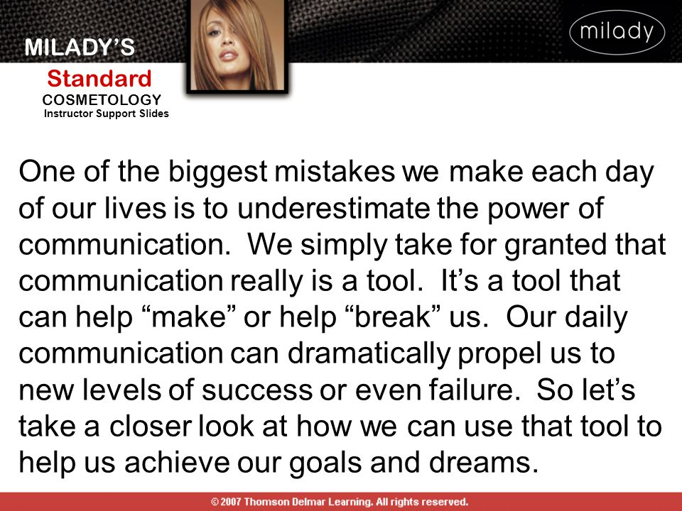 MILADY'S Standard Instructor Support Slides COSMETOLOGY One of the biggest mistakes we make each day of our lives is to underestimate the power of com