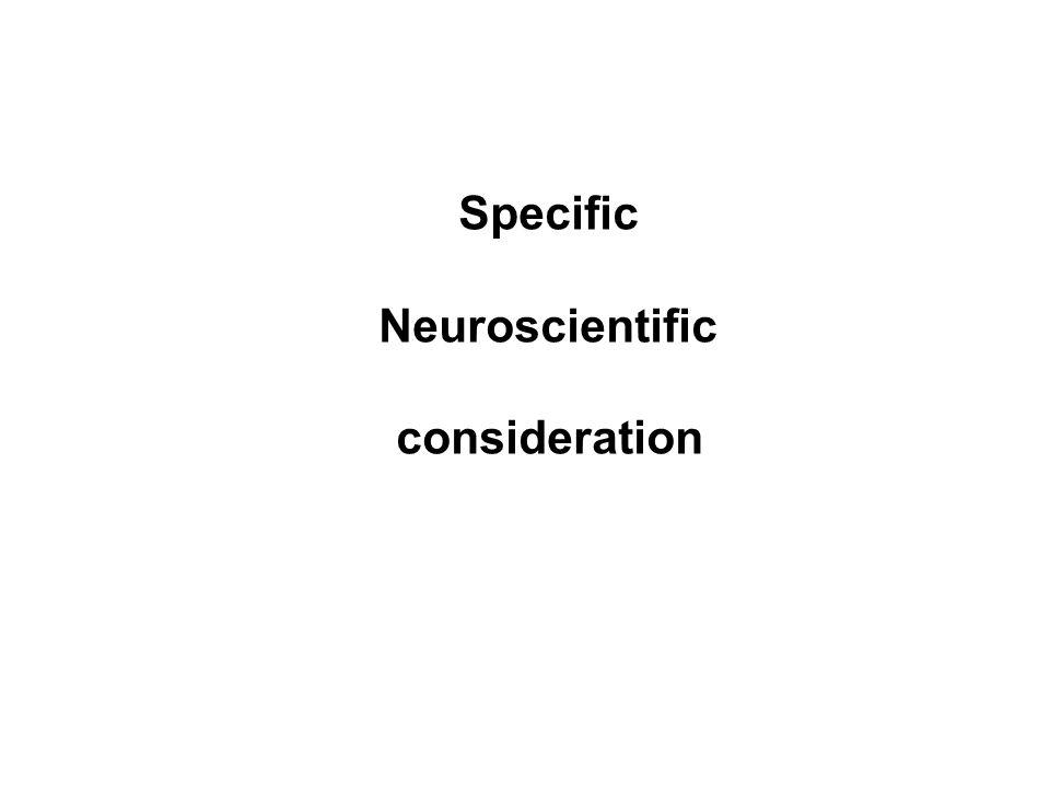 Specific Neuroscientific consideration