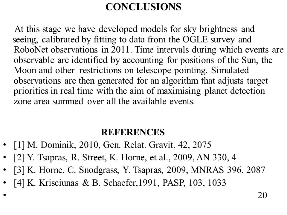 CONCLUSIONS At this stage we have developed models for sky brightness and seeing, calibrated by fitting to data from the OGLE survey and RoboNet observations in 2011.