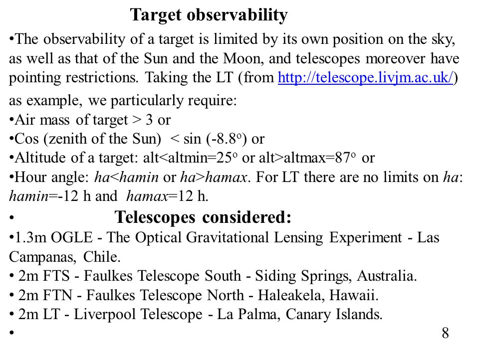 Target observability The observability of a target is limited by its own position on the sky, as well as that of the Sun and the Moon, and telescopes moreover have pointing restrictions.