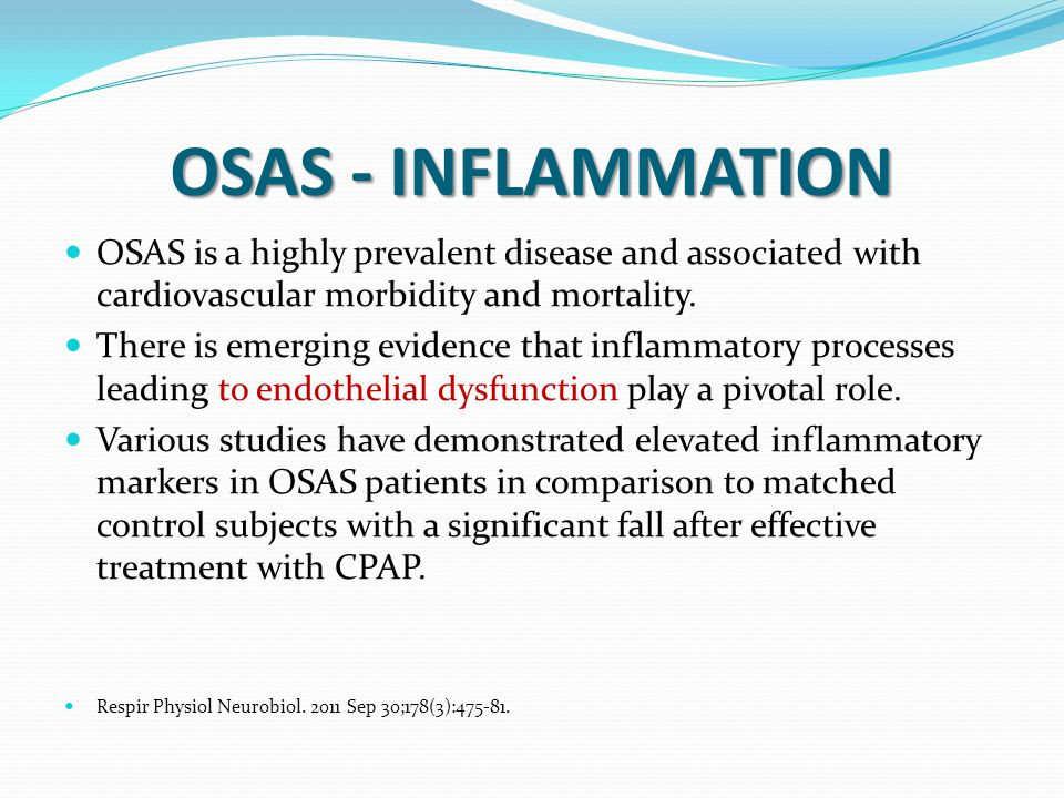 OSAS - INFLAMMATION OSAS is a highly prevalent disease and associated with cardiovascular morbidity and mortality. There is emerging evidence that inf