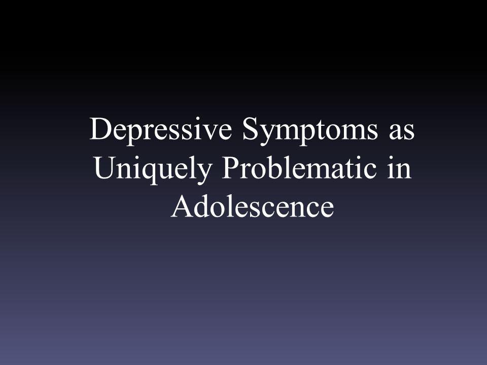 Depressive Symptoms as Uniquely Problematic in Adolescence