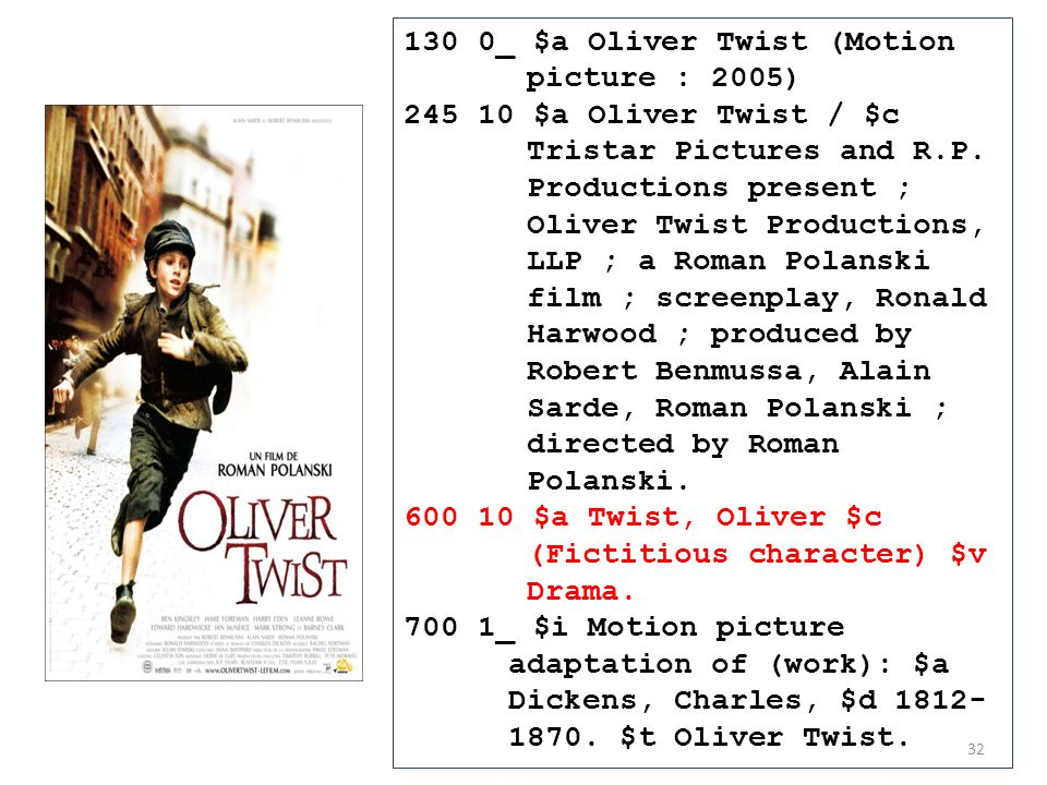 130 0_ $a Oliver Twist (Motion picture : 2005) 245 10 $a Oliver Twist / $c Tristar Pictures and R.P.
