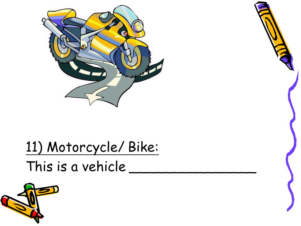 11) Motorcycle/ Bike: This is a vehicle _______________