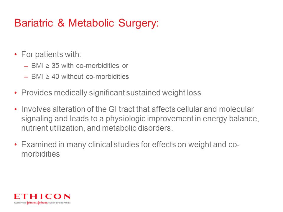 For patients with: –BMI ≥ 35 with co-morbidities or –BMI ≥ 40 without co-morbidities Provides medically significant sustained weight loss Involves alt