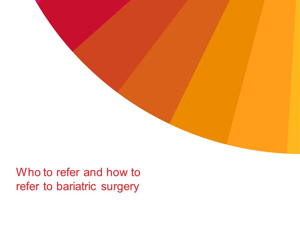 Who to refer and how to refer to bariatric surgery