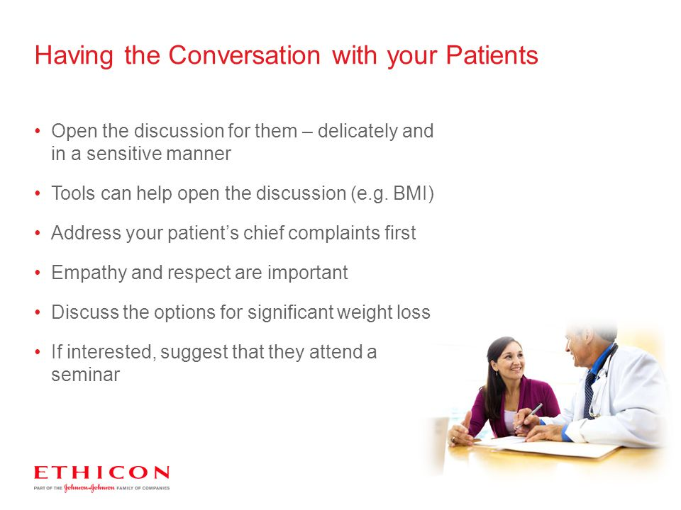 Having the Conversation with your Patients Open the discussion for them – delicately and in a sensitive manner Tools can help open the discussion (e.g