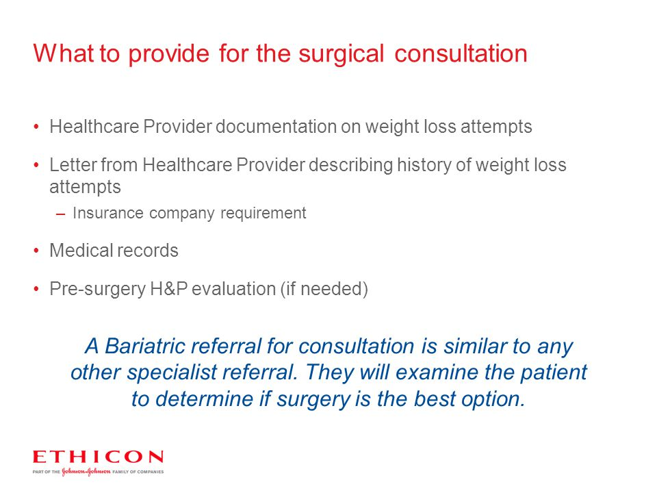 What to provide for the surgical consultation A Bariatric referral for consultation is similar to any other specialist referral. They will examine the
