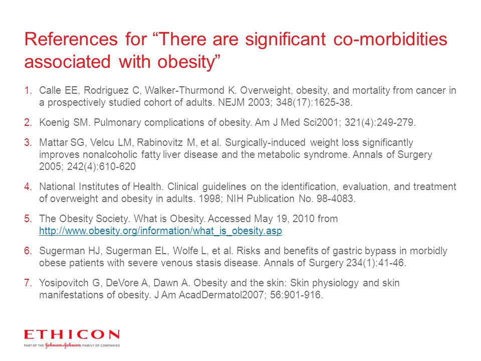 "References for ""There are significant co-morbidities associated with obesity"" 1.Calle EE, Rodriguez C, Walker-Thurmond K. Overweight, obesity, and mor"