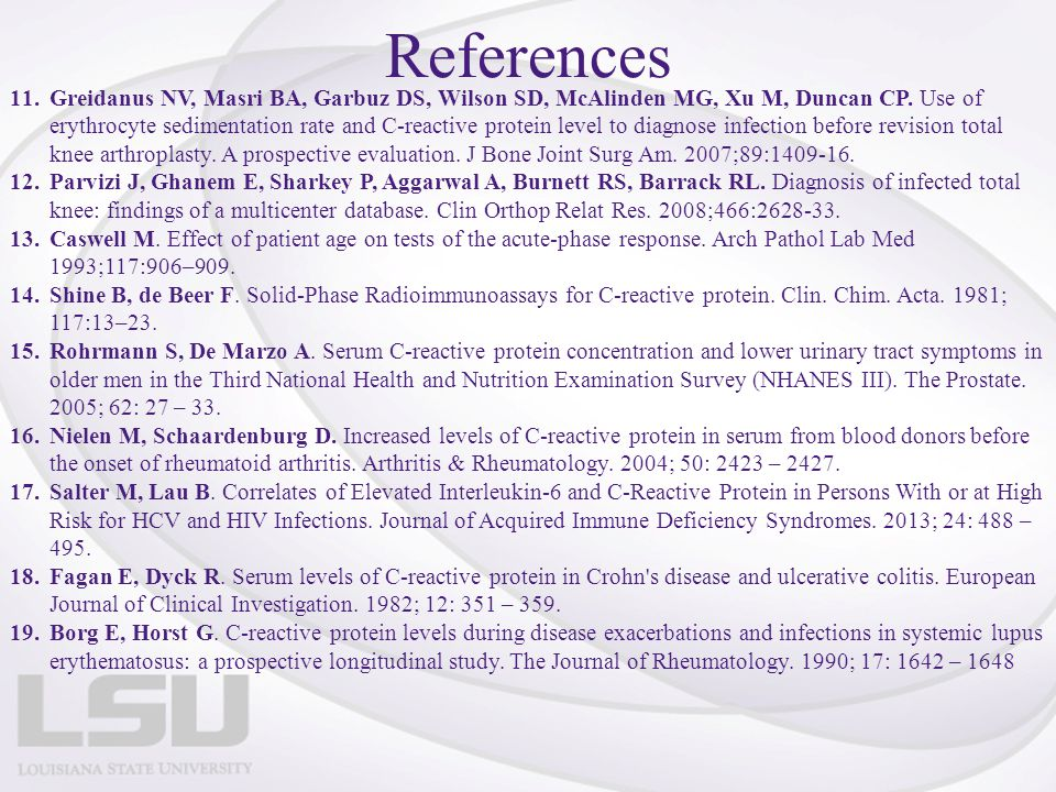 References 11.Greidanus NV, Masri BA, Garbuz DS, Wilson SD, McAlinden MG, Xu M, Duncan CP. Use of erythrocyte sedimentation rate and C-reactive protei