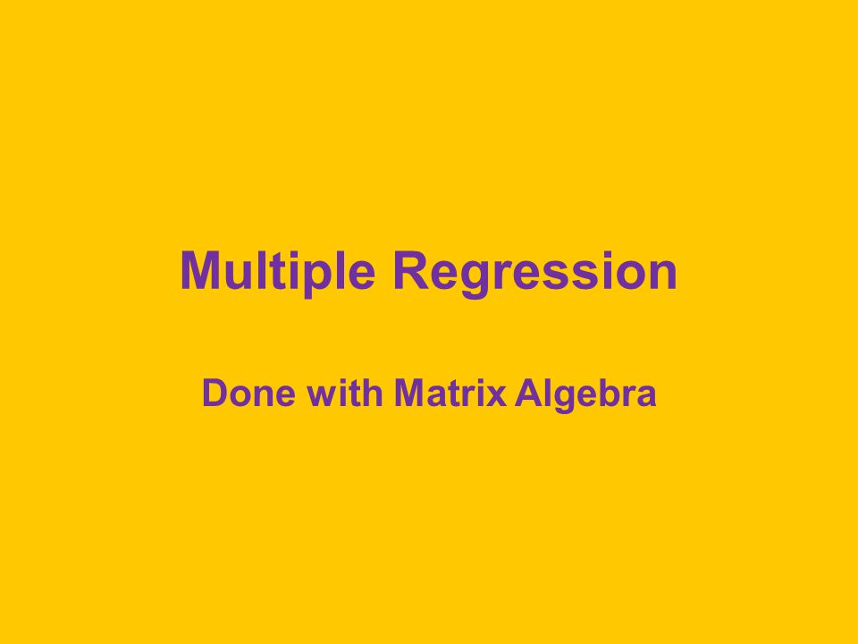 Multiple Regression Done with Matrix Algebra