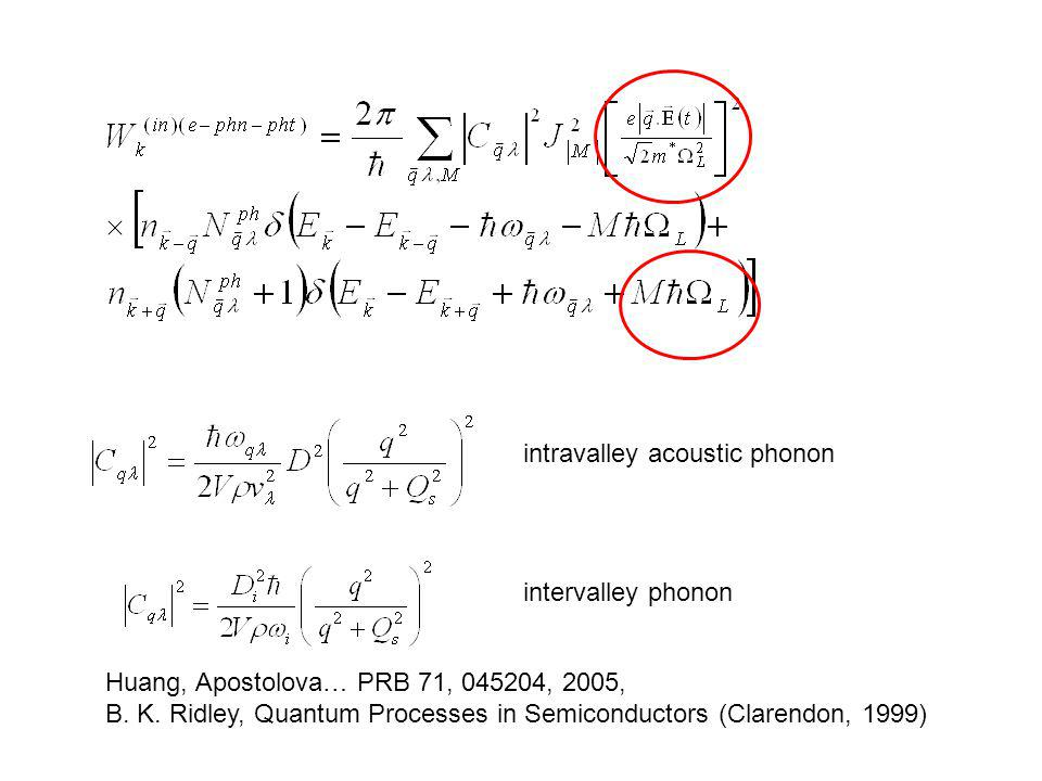 Huang, Apostolova… PRB 71, 045204, 2005, B. K. Ridley, Quantum Processes in Semiconductors (Clarendon, 1999) intravalley acoustic phonon intervalley p