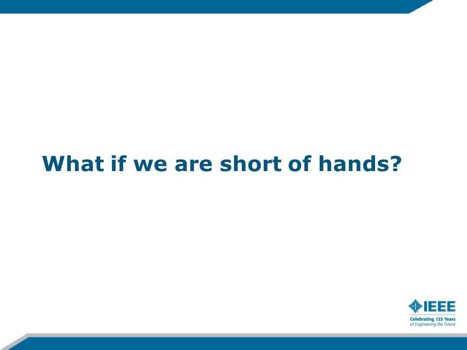 What if we are short of hands?