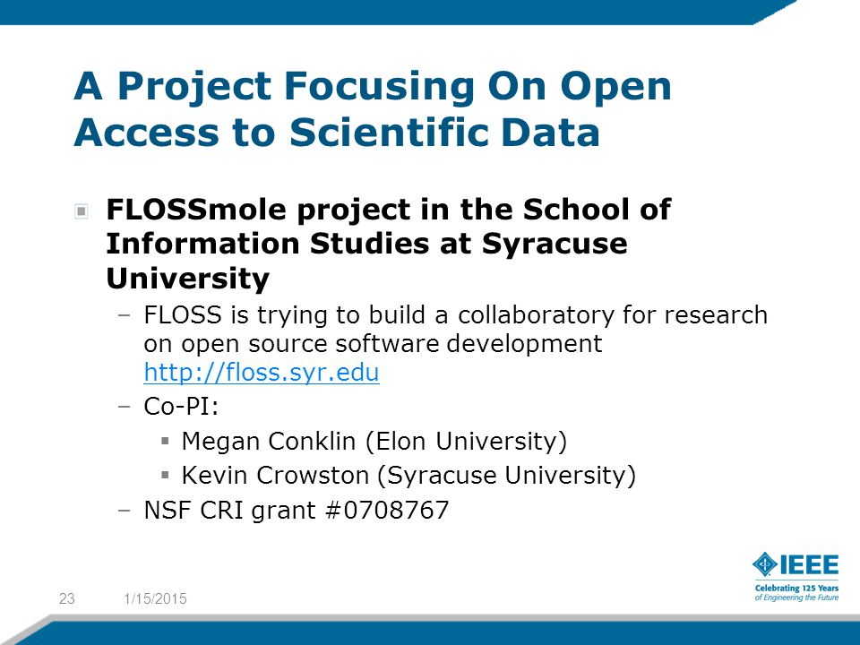 A Project Focusing On Open Access to Scientific Data FLOSSmole project in the School of Information Studies at Syracuse University –FLOSS is trying to