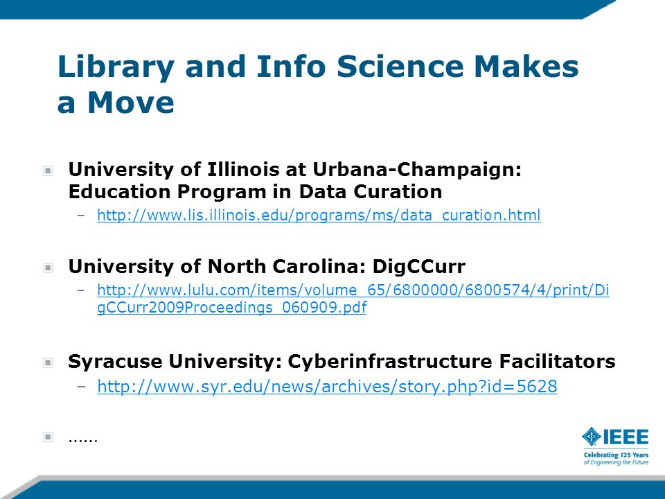 Library and Info Science Makes a Move University of Illinois at Urbana-Champaign: Education Program in Data Curation –http://www.lis.illinois.edu/prog