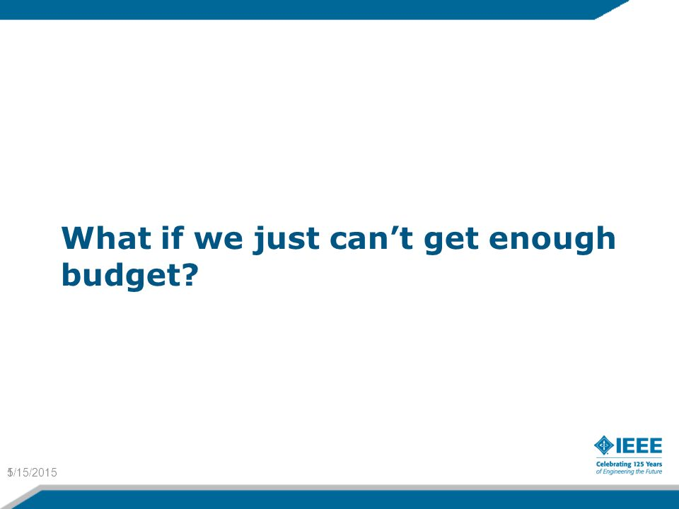 What if we just can't get enough budget? 1/15/20155