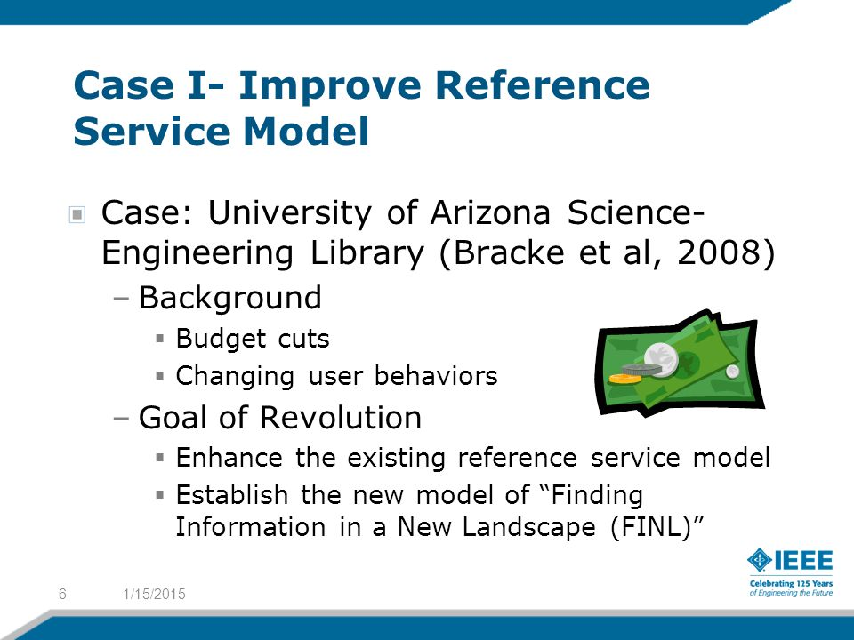 Case I- Improve Reference Service Model Case: University of Arizona Science- Engineering Library (Bracke et al, 2008) –Background  Budget cuts  Chan
