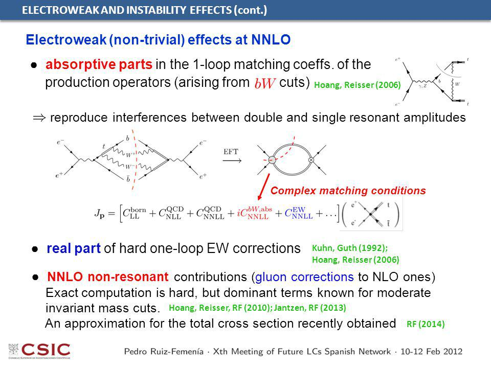 ELECTROWEAK AND INSTABILITY EFFECTS (cont.) Electroweak (non-trivial) effects at NNLO ● real part of hard one-loop EW corrections Kuhn, Guth (1992); H