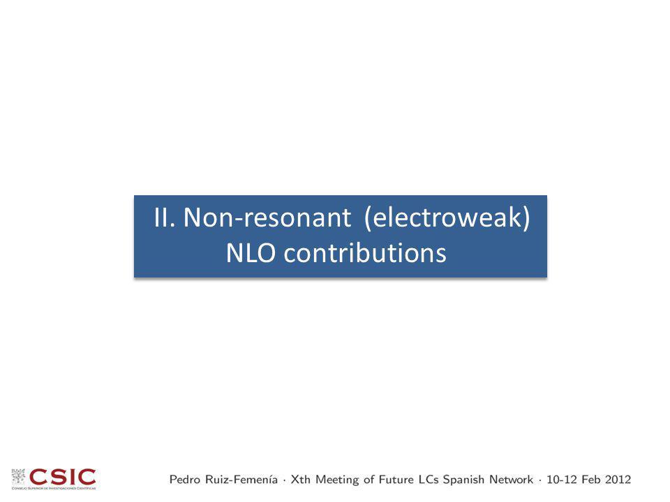 II. Non-resonant (electroweak) NLO contributions