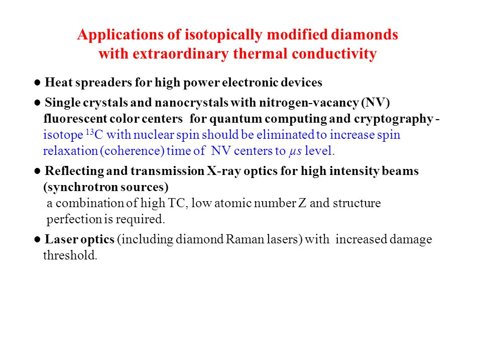 Applications of isotopically modified diamonds with extraordinary thermal conductivity ● Heat spreaders for high power electronic devices ● Single cry