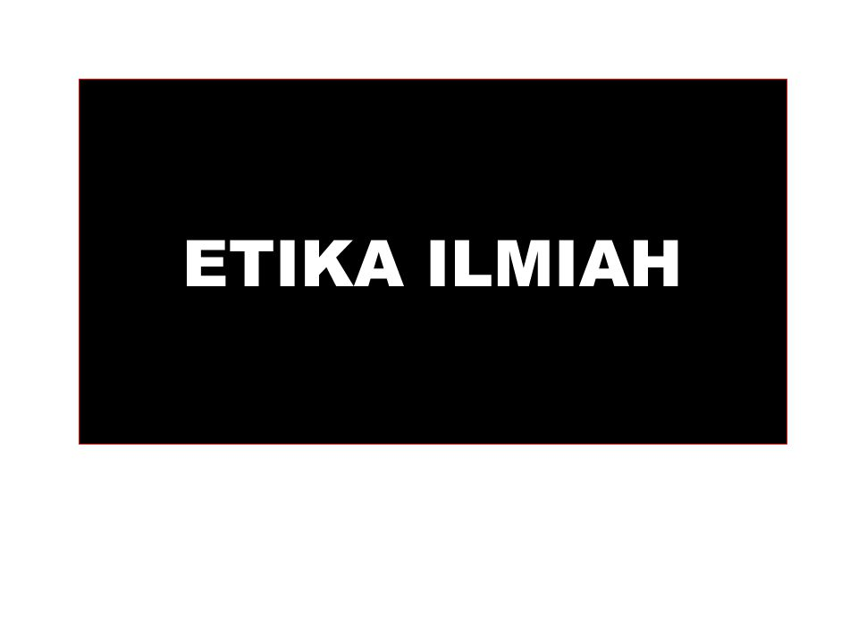 I.Etika Ilmiah - Pendahuluan A.Source Documents 1. On Being a Scientist —National Academy of Sciences, 1995 2. The Chemist's Code —American Chemical Society, 1994 B.Science is a Social Activity 1.Draw from past scientists; contribute to future work 2.Students, technicians, postdocs, PI's all work together 3.Can have significant impact on society 4.Can result in significant reward from society C.Science is frustrating 1.Failed experiments 2.Failed hypotheses 3.Disagreements with colleagues and competitors 4.Competition for money and recognition 5.Dependence on other people for your success SUMBER: faculty.swosu.edu/tim.hubin/.../Scienctific%20Ethics.ppt