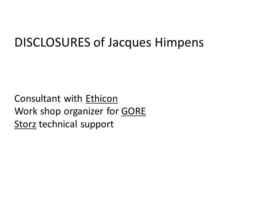 DISCLOSURES of Jacques Himpens Consultant with Ethicon Work shop organizer for GORE Storz technical support