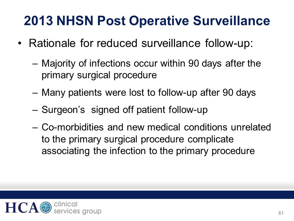 51 2013 NHSN Post Operative Surveillance Rationale for reduced surveillance follow-up: –Majority of infections occur within 90 days after the primary