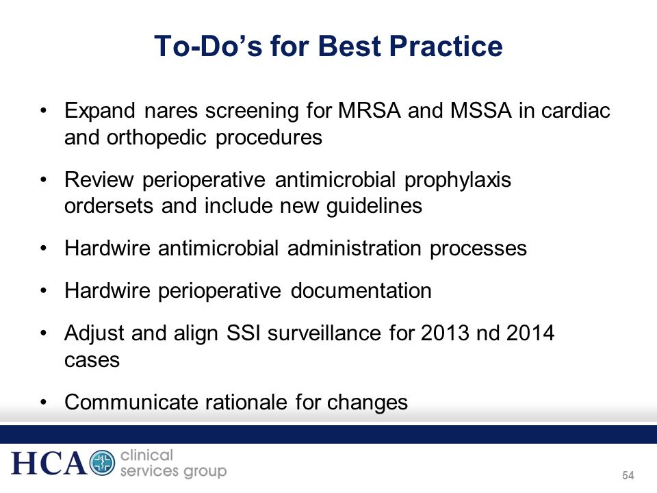 54 To-Do's for Best Practice Expand nares screening for MRSA and MSSA in cardiac and orthopedic procedures Review perioperative antimicrobial prophyla