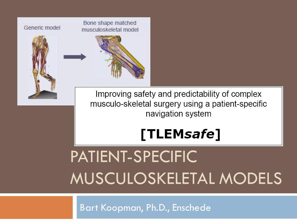 PATIENT-SPECIFIC MUSCULOSKELETAL MODELS Bart Koopman, Ph.D., Enschede